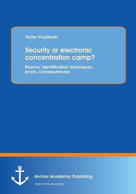 Security or Electronic Concentration Camp? Persons Identification Techniques, Errors, Consequences (Paperback)