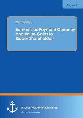 Earnouts as Payment Currency and Value Gains to Bidder Shareholders (Paperback)