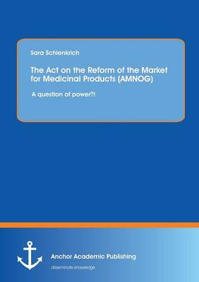 The Act on the Reform of the Market for Medicinal Products (Amnog): A Question of Power?! (Paperback)
