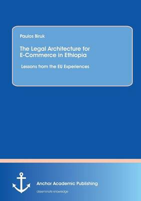 The Legal Architecture for E-Commerce in Ethiopia: Lessons from the Eu Experiences (Paperback)