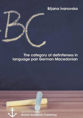 The category of definiteness in the language pair German-Macedonian (Paperback)