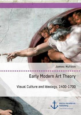 Early Modern Art Theory. Visual Culture and Ideology, 1400-1700 (Paperback)