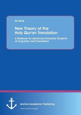 New Theory of the Holy Qur'an Translation. a Textbook for Advanced University Students of Linguistics and Translation (Paperback)