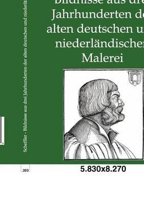 Bildnisse Aus Drei Jahrhunderten Der Alten Deutschen Und Niederl Ndischen Malerei (Paperback)