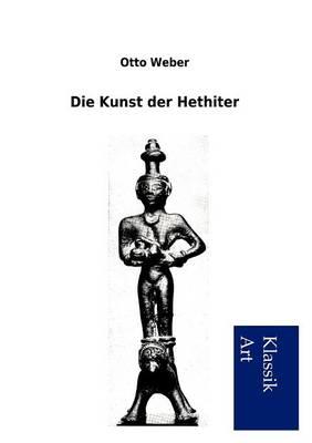 Die Kunst Der Hethiter (Paperback)