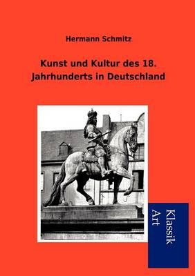 Kunst Und Kultur Des 18. Jahrhunderts in Deutschland (Paperback)