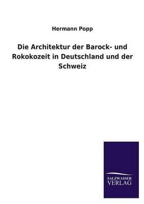 Die Architektur Der Barock- Und Rokokozeit in Deutschland Und Der Schweiz (Paperback)