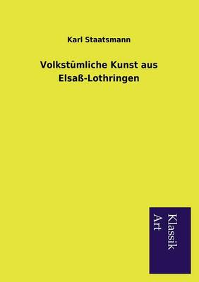 Volkst mliche Kunst Aus Elsa -Lothringen (Paperback)