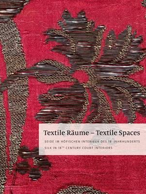 Textile Raume - Textile Spaces: Seide Im Hofischen Interieur Des 18. Jahrhunderts - Silk in 18th Century Court Interiors (Hardback)