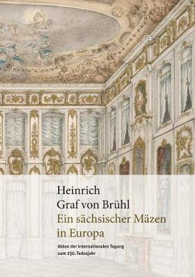 Heinrich Graf Von Bruhl: A Saxon Patron in Europe. Articles of the international conference on the 250th anniversary of his death. (Hardback)