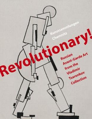 Revolutionary!: Russian Avant-Garde Art from the Vladimir Tsarenkov Collection (Hardback)