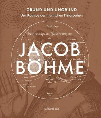 Grund Und Ungrund: Der Kosmos Des Mystischen Philosophen Jacob Bohme - Aufsatzband (Paperback)