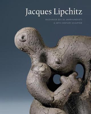 Jacques Lipchitz: Bildhauer Des 20. Jahrhunderts / A 20th Century Sculptor (Hardback)