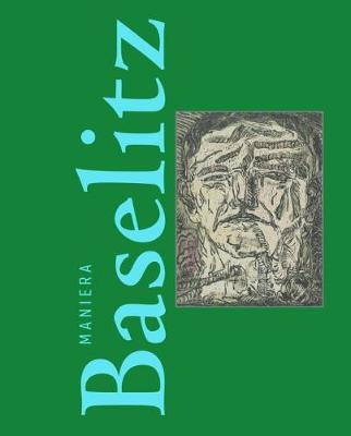 The Baselitz Way: Non-conformity as imagination's wellspring (Hardback)
