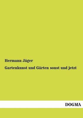 Gartenkunst Und G Rten Sonst Und Jetzt (Paperback)