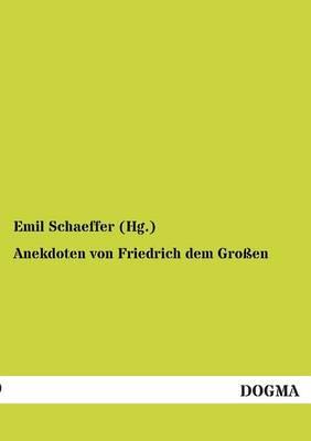 Anekdoten Von Friedrich Dem Grossen (Paperback)