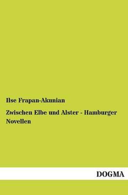 Zwischen Elbe Und Alster - Hamburger Novellen (Paperback)