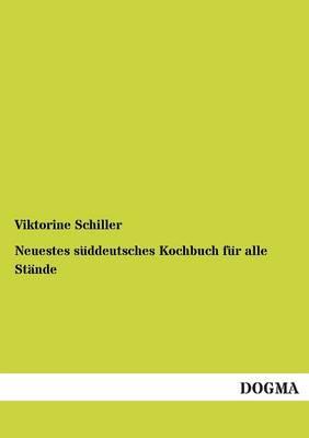 Neuestes Suddeutsches Kochbuch Fur Alle Stande (Paperback)