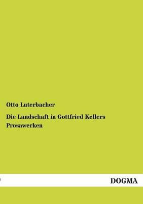 Die Landschaft in Gottfried Kellers Prosawerken (Paperback)