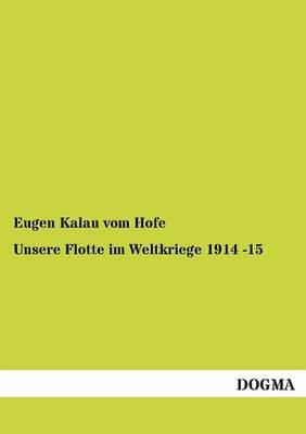 Unsere Flotte Im Weltkriege 1914 -15 (Paperback)
