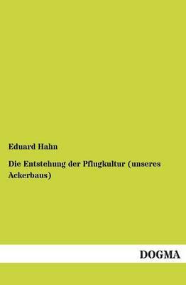 Die Entstehung Der Pflugkultur (Unseres Ackerbaus) (Paperback)