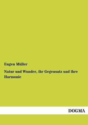 Natur Und Wunder, Ihr Gegensatz Und Ihre Harmonie (Paperback)