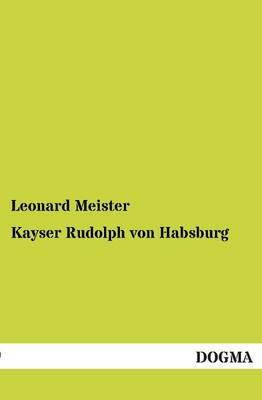 Kayser Rudolph Von Habsburg (Paperback)