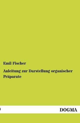 Anleitung Zur Darstellung Organischer Praparate (Paperback)