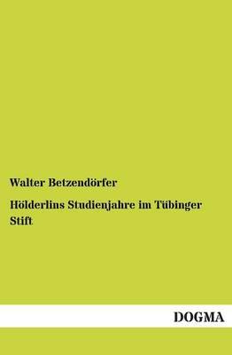 Holderlins Studienjahre Im Tubinger Stift (Paperback)