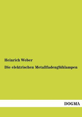 Die Elektrischen Metallfadengluhlampen (Paperback)