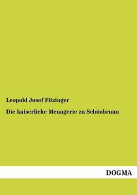 Die Kaiserliche Menagerie Zu Schonbrunn (Paperback)