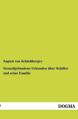 Neuaufgefundene Urkunden UEber Schiller Und Seine Familie (Paperback)