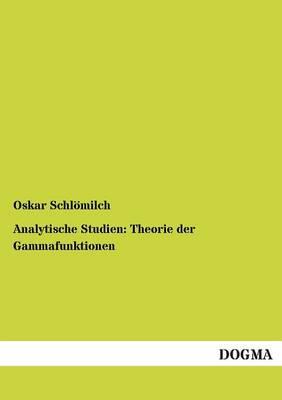 Analytische Studien: Theorie Der Gammafunktionen (Paperback)