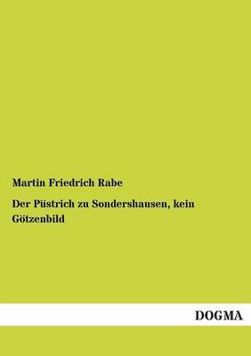 Der Pustrich Zu Sondershausen, Kein Gotzenbild (Paperback)