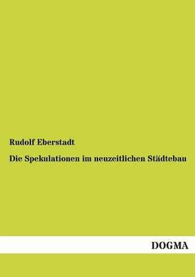 Die Spekulationen Im Neuzeitlichen Stadtebau (Paperback)