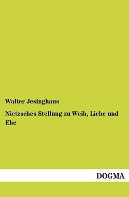 Nietzsches Stellung Zu Weib, Liebe Und Ehe (Paperback)