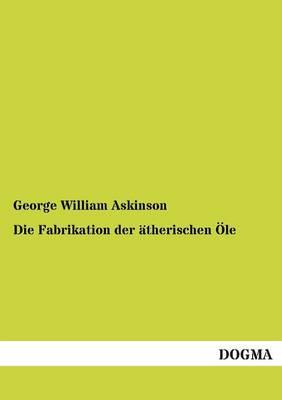 Die Fabrikation Der Atherischen OLE (Paperback)