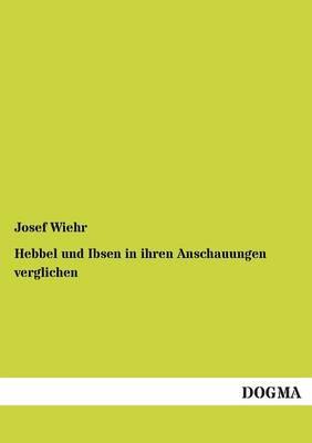 Hebbel Und Ibsen in Ihren Anschauungen Verglichen (Paperback)