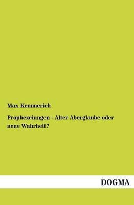 Prophezeiungen - Alter Aberglaube Oder Neue Wahrheit? (Paperback)