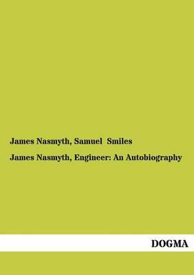 James Nasmyth, Engineer: An Autobiography (Paperback)