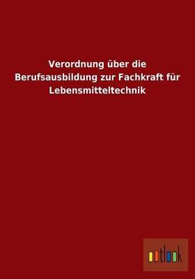 Verordnung Uber Die Berufsausbildung Zur Fachkraft Fur Lebensmitteltechnik (Paperback)
