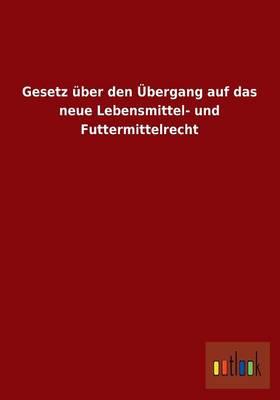 Gesetz Uber Den Ubergang Auf Das Neue Lebensmittel- Und Futtermittelrecht (Paperback)