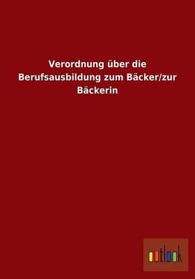Verordnung Uber Die Berufsausbildung Zum Backer/Zur Backerin (Paperback)