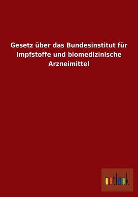 Gesetz Uber Das Bundesinstitut Fur Impfstoffe Und Biomedizinische Arzneimittel (Paperback)