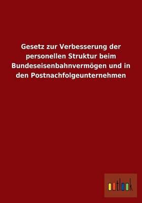 Gesetz Zur Verbesserung Der Personellen Struktur Beim Bundeseisenbahnvermogen Und in Den Postnachfolgeunternehmen (Paperback)
