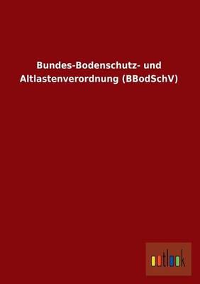 Bundes-Bodenschutz- Und Altlastenverordnung (Bbodschv) (Paperback)