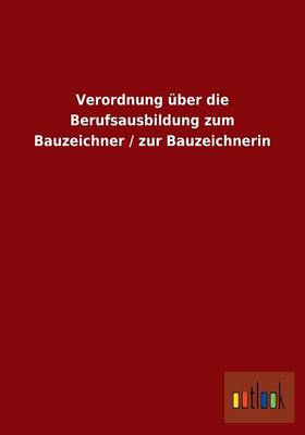 Verordnung Uber Die Berufsausbildung Zum Bauzeichner / Zur Bauzeichnerin (Paperback)