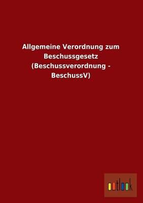 Allgemeine Verordnung Zum Beschussgesetz (Beschussverordnung - Beschussv) (Paperback)