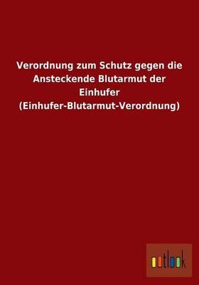 Verordnung Zum Schutz Gegen Die Ansteckende Blutarmut Der Einhufer (Einhufer-Blutarmut-Verordnung) (Paperback)