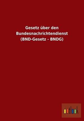 Gesetz Uber Den Bundesnachrichtendienst (Bnd-Gesetz - Bndg) (Paperback)